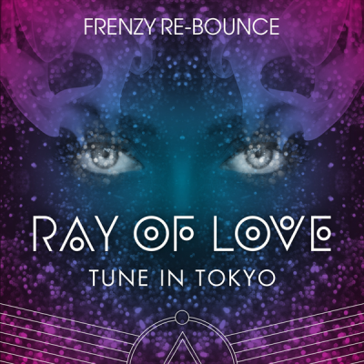 Tune In Tokyo - Ray Of Love (Frenzy Re-Bounce)