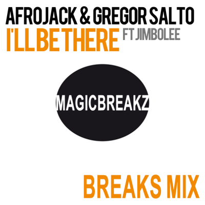 Afrojack & Gregor Salto feat. Jimbolee - I'll Be There (MagicBreakz Breaks Mix)