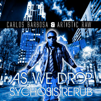 Carlos Barbosa & Artistic Raw - As We Drop (Sychosis ReRub)