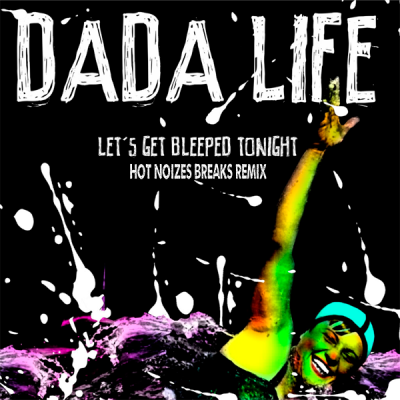 Dada Life - Let's Get Bleeped Tonight (Hot Noizes Breaks Remix)