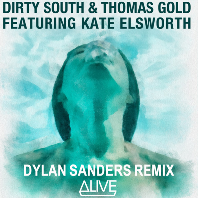 Dirty South & Thomas Gold feat. Kate Elsworth - Alive (Dylan Sanders Remix)