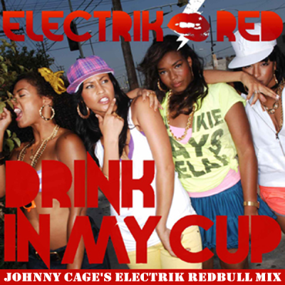 Electrik Red - Drink In My Cup (Johnny CaGe's Electrik RedBull Mix)