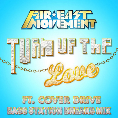 Far East Movement feat. Cover Drive - Turn Up The Love (Bass Station Breaks Mix)