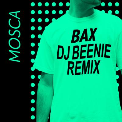 Mosca - Bax (DJ Beenie Remix)