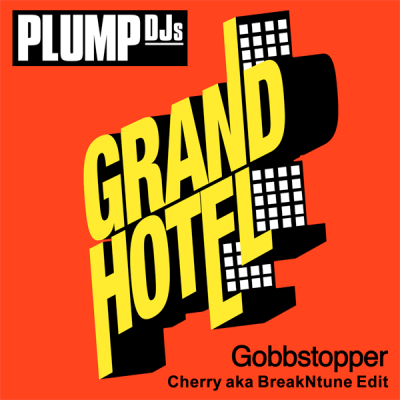 Plump DJs - Gobbstopper (Cherry aka BreakNtune Edit)