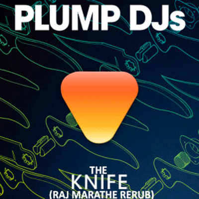Plump DJs - The Knife (Raj Marathe Rerub)