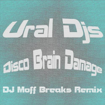 Ural Djs - Disco Brain Damage (DJ Moff Breaks Remix)