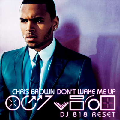 Chris Brown - Don't Wake Me Up (DJ 818 ReSet)
