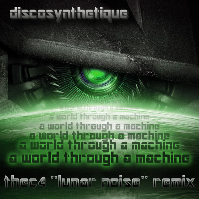 Discosynthetique - A World Through A Machine (thec4 ''Lunar Noise'' Remix)