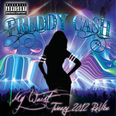 Freddy Cash - My Waist (Tweezy 2012 ReVibe)