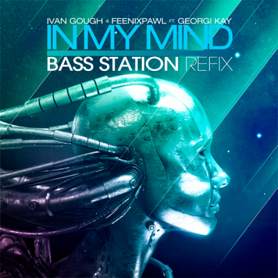 Ivan Gough & Feenixpawl feat. Georgi Kay - In My Mind (Bass Station ReFix)
