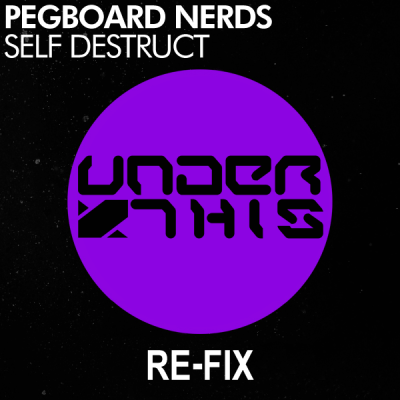 Pegboard Nerds - Self Destruct (Under This Re-Fix)