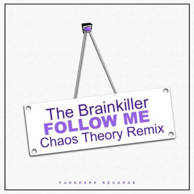 The Brainkiller - Follow Me (Chaos Theory Remix)