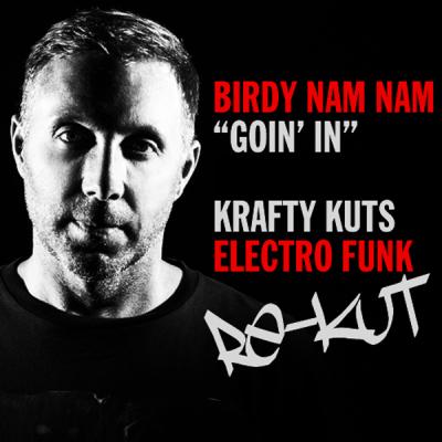 Birdy Nam Nam - Goin' In (Krafty Kuts Electro Funk Re-Kut)