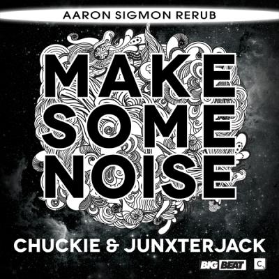 Chuckie & Junxterjack - Make Some Noise (Aaron Sigmon ReRub)