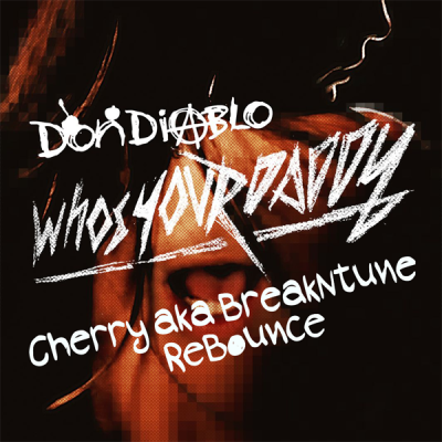 Don Diablo - Who's Your Daddy (Cherry aka BreakNtune ReBounce)