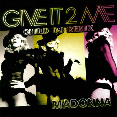 Madonna - Give It 2 Me (Child DJ Remix)
