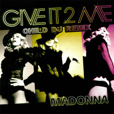 Madonna - Give It 2 Me (Child DJ Remix)