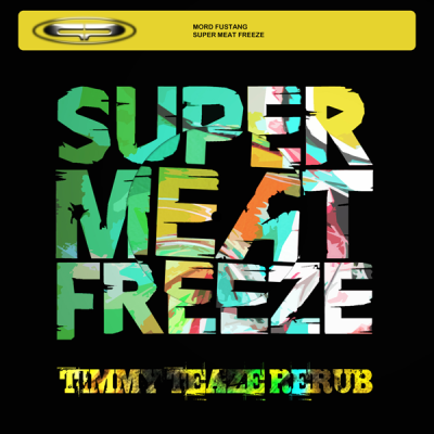 Mord Fustang - Super Meat Freeze (Timmy Teaze ReRub)