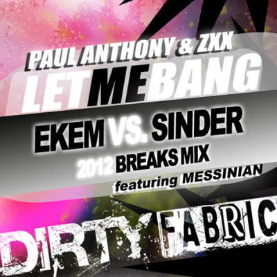 Paul Anthony & ZXX - Let Me Bang (Ekem vs. Sinder 2012 Breaks Mix)