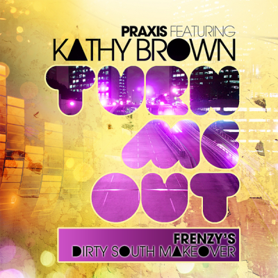 Praxis feat. Kathy Brown - Turn Me Out (Frenzy's Dirty South Makeover)