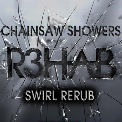 R3hab - Chainsaw Showers (Swirl ReRub)