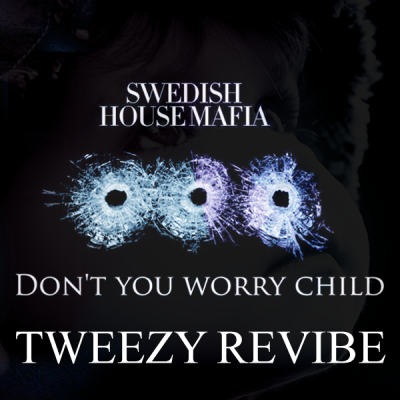 Swedish House Mafia feat. John Martin - Don't You Worry Child (Tweezy ReVibe)
