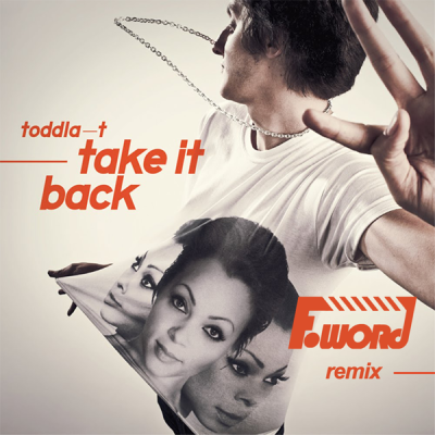 Toddla T - Take It Back (F-Word Remix)