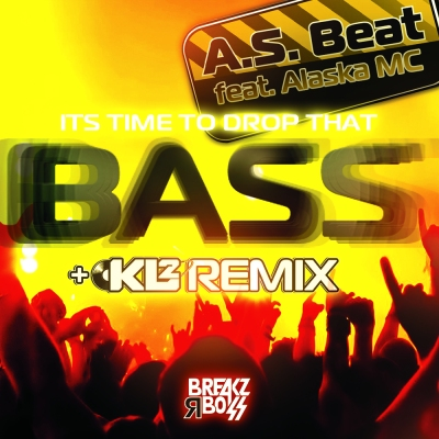 A.S. Beat feat. Alaska Mc - It's Time To Drop That Bass (inc. KL2 Remix)