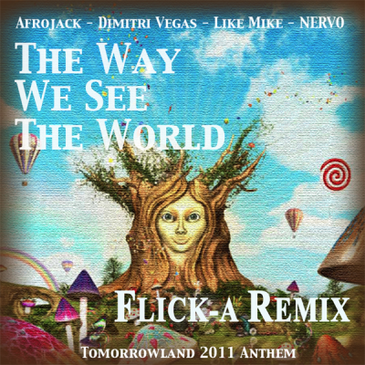 Afrojack feat. Dimitri Vegas, Like Mike & Nervo - The Way We See The World (Flick-A Remix)