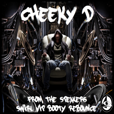 Cheeky D - From The Speakers (Swirl VIP Booty Re-Bounce)