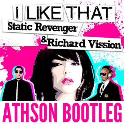 Richard Vission & Static Revenger feat. Luciana - I Like That (Athson Bootleg)