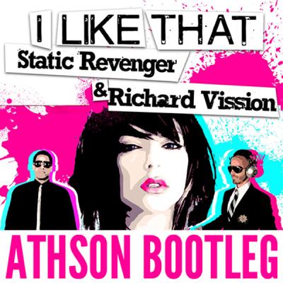 Richard Vission & Static Revenger feat. Luciana - I Like That (Athson Bootleg)