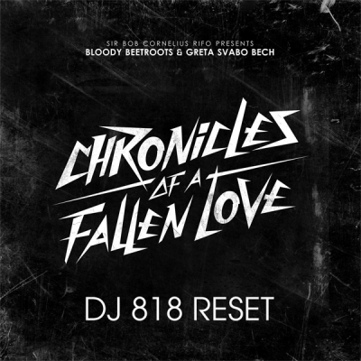 The Bloody Beetroots feat. Greta Svabo Bech - Chronicles of a Fallen Love (DJ 818 ReSet)