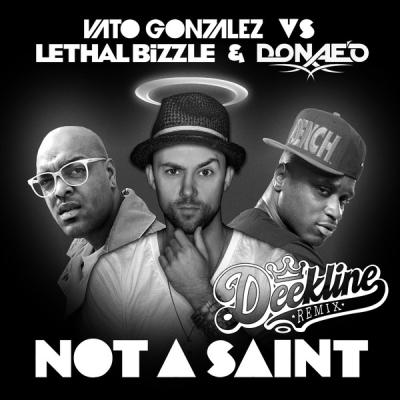 Vato Gonzalez vs. Lethal Bizzle & Donae'O - Not A Saint (Deekline Remix)