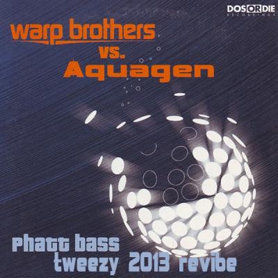 Warp Brothers vs. Aquagen - Phatt Bass (Tweezy 2013 ReVibe)
