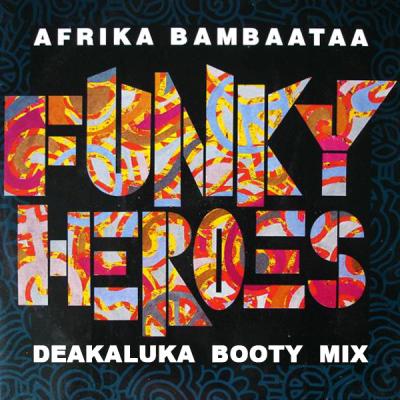 Afrika Bambaataa - Funky Heroes (Deakaluka Booty Mix)