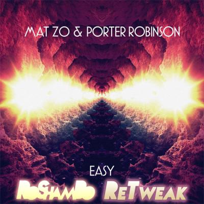 Mat Zo & Porter Robinson - Easy (RoShamBo ReTweak)
