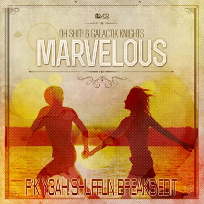 Oh Shit! feat. Galactik Knights - Marvelous (F^K Y3AH! Shufflin' Breaks Edit)