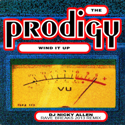 The Prodigy - Wind It Up (DJ Nicky Allen Rave Breaks 2013 Remix)