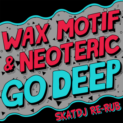 Wax Motif & Neoteric - Go Deep (SkatDJ Re-Rub)