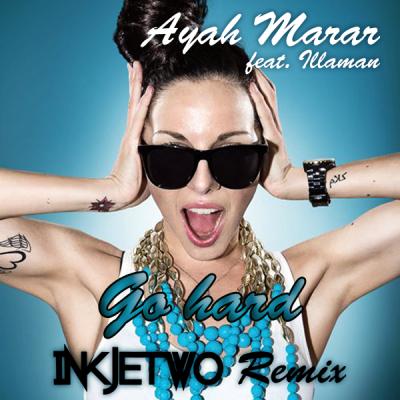 Ayah Marar feat. Illaman - Go Hard (Inkjetwo Remix)