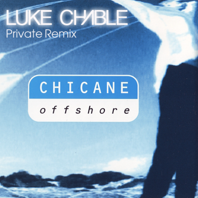Chicane - Offshore (Luke Chable's Private Remix)