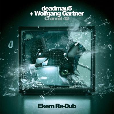 Deadmau5 & Wolfgang Gartner - Channel 42 (Ekem Re-Dub)