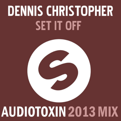 Dennis Christopher - Set It Off (Audiotoxin 2013 Mix)