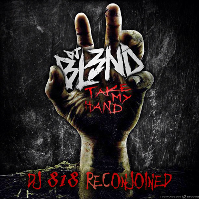 DJ BL3ND - Take My Hand (DJ 818 ReConjoined)
