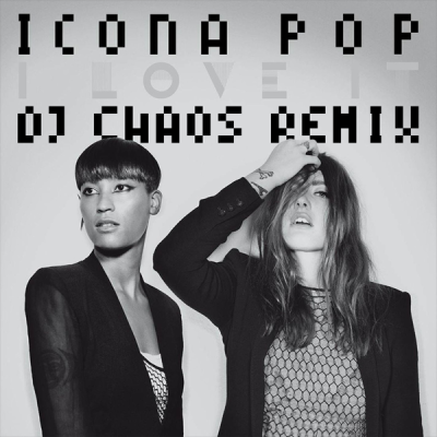 Icona Pop - I Love It (DJ Chaos Remix)