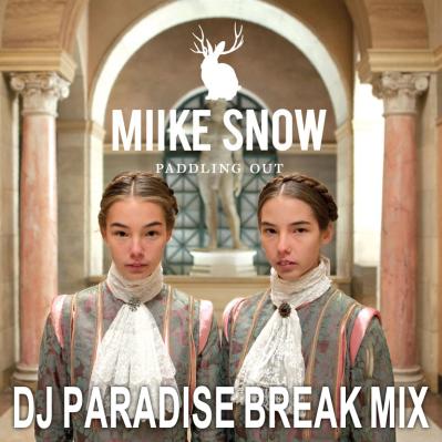 Miike Snow - Paddling Out (DJ Paradise Break Mix)