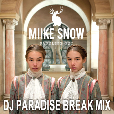 Miike Snow - Paddling Out (DJ Paradise Break Mix)