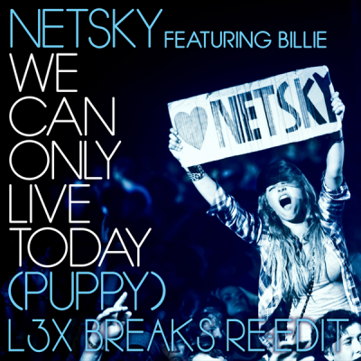 Netsky feat. Billie - We Can Only Live Today (L3x Breaks Re-Edit)